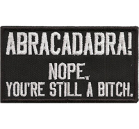 ABRACADABRA Nope you are still a Bitch Biker Rocker Heavy Metal Patch Aufnäher
