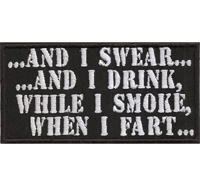 AND I SWEAR And I DRINK while I SMOKE when I FART, Biker Rocker Aufnäher Patch