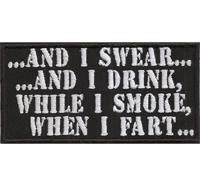 AND I SWEAR And I DRINK while I SMOKE when I FART, Biker Rocker Aufnäher Patch