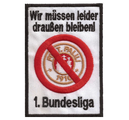Anti FC StPauli 1 Bundesliga Wir müßen draussen bleiben! Trikot Aufnäher
