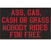 Ass Gas Cash or Grass, Nobody RIDES for Free, Rocker Biker Motorrad Aufnäher Patch