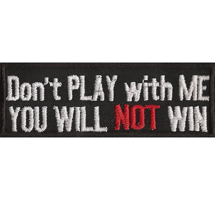 Dont Play with me YOU will NOT Win, Heavy Metal Rocker Biker Patch Aufnäher
