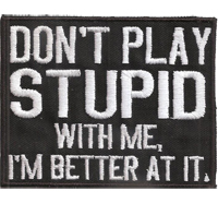 Dont PLAY STUPID with me, Im better at it, Rocker Biker Heavy Metal Patch Aufnäher