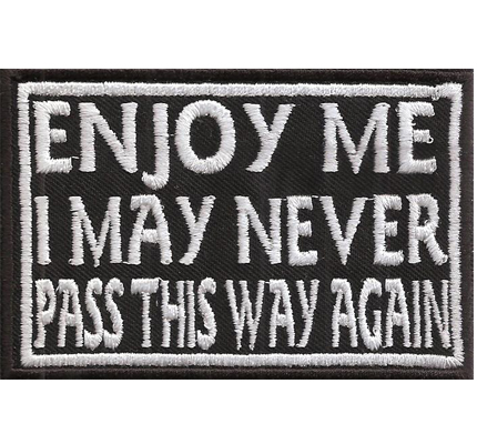 Enjoy ME, I may never pass this way again, Biker Rocker Spruch Kutte Patch