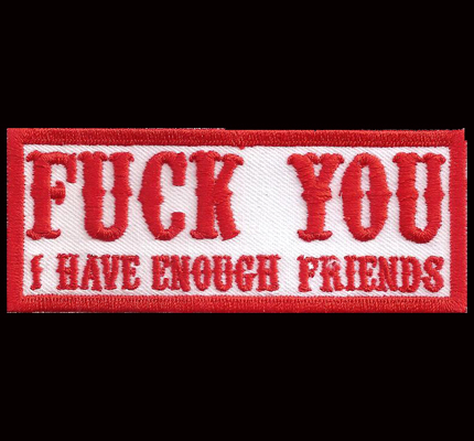 Hells Biker FUCK you I have enough friends red Angels Aufnäher Patch Spruch