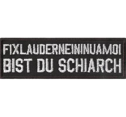 Fixlauderneininuamoi bist du SCHIARCH, Bayern Rocker Biker Aufnäher Patch