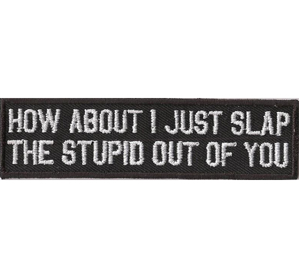 How About I Slap the Stupid out of You, Motorradfahrer Aufnäher Rocker Patch