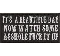 Its a Beautiful Day Now watch some ASSHOLE FUCK it Up Biker Rocker Patch Aufnäher