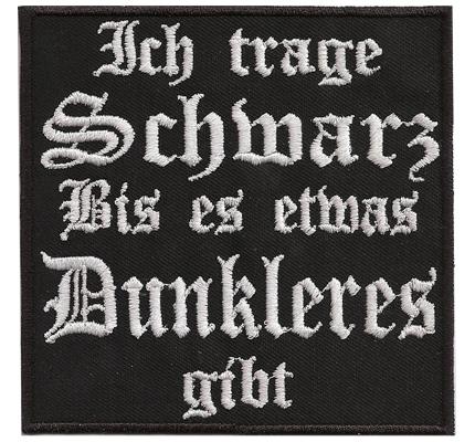 Ich trage SCHWARZ bis es etwas Dunkleres Gibt, Black Metal Aufnäher Patch