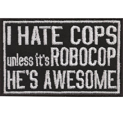 I HATE COPS, unless ROBOCAP, he`s AWESOME, Anti Polizei Ultras Spruch Aufnäher