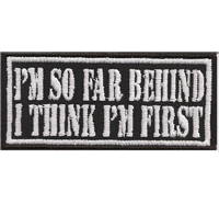 I`m SO FAR BEHIND, I THINK I`m FIRST, Biker Old School Patch Aufnäher Badge