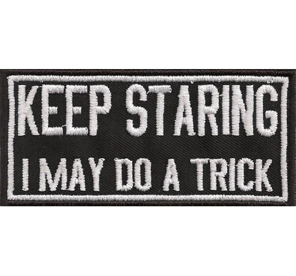Keep Staring I may do a Trick, Motorradfahrer Jacke Aufnäher Patch Abzeichen
