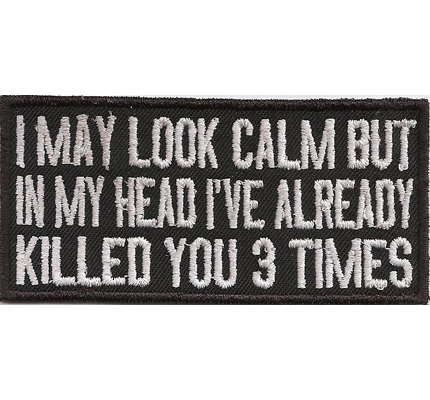 I May look calm but in my head I killed you 3 times Biker Rocker Spruch Aufnäher