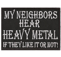 My Neighbors Hear Heavy Metal, If They Want Or Not, Trash Metal, Punk, Rocker, Aufnäher, Patch