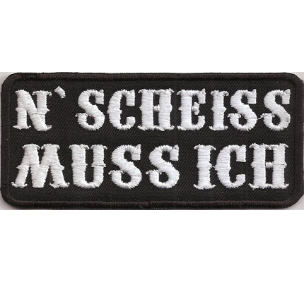 N SCHEISS muss ich, Heavy Death Thrash Metal Biker rocker Patches Aufnäher