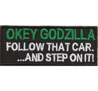 OKEY GODZILLA, follow that CAR and step on it, Biker Chopper Aufnäher Patch