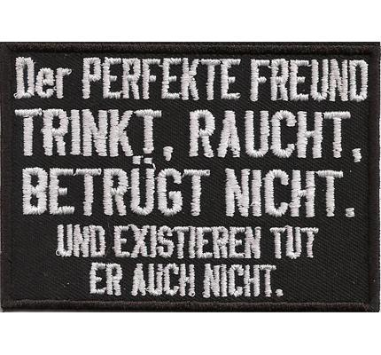 Perfekte Freund trinkt, raucht, betrügt nicht, Existieren  auch nicht Aufnäher