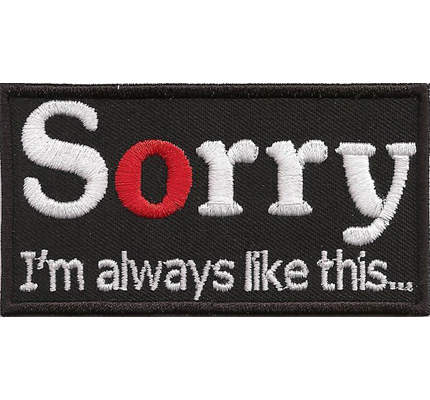 SORRY I´m always like that Free Biker Chopper Buell Kutte Spruch Aufnäher Patch