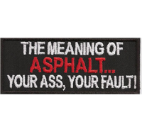 The Meaning of ASPHALT, your ASS, your FAULT Biker Choppers Aufnäher Patch Abzeichen