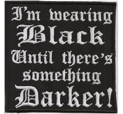 Wearing Black until theres something darker Black Metal Heavy Metal Aufnäher Patch
