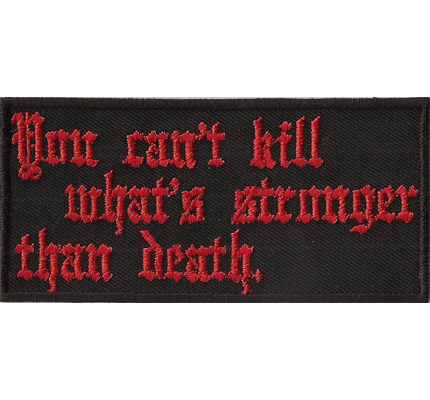 You Cant Kill whats stronger then Death Heavy Metal Aufnäher Patch Badge