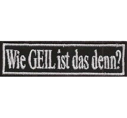 Wie GEIL ist das denn Biker Rocker Heavy Metal Spruch Kutte Aufnäher Patch