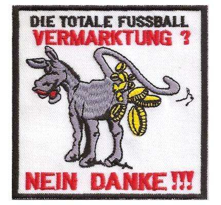 Totale Fussball Vermarktung Esel Geldscheisser Nein Danke Aufnäher Patch